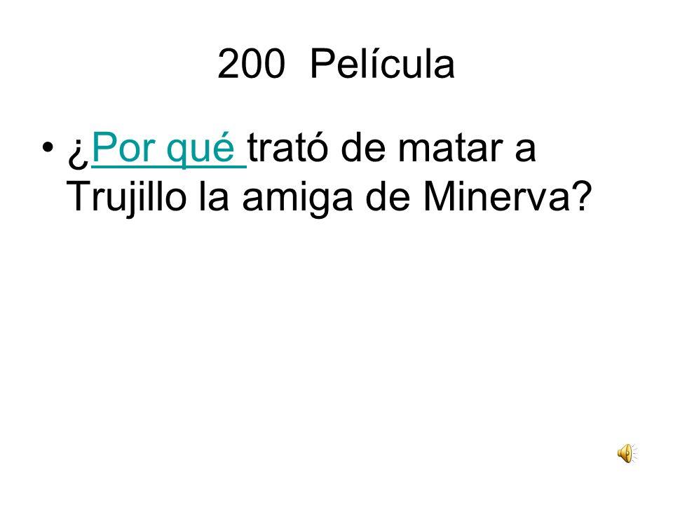 200 Película ¿Por qué trató de matar a Trujillo la amiga de Minerva?Por qué