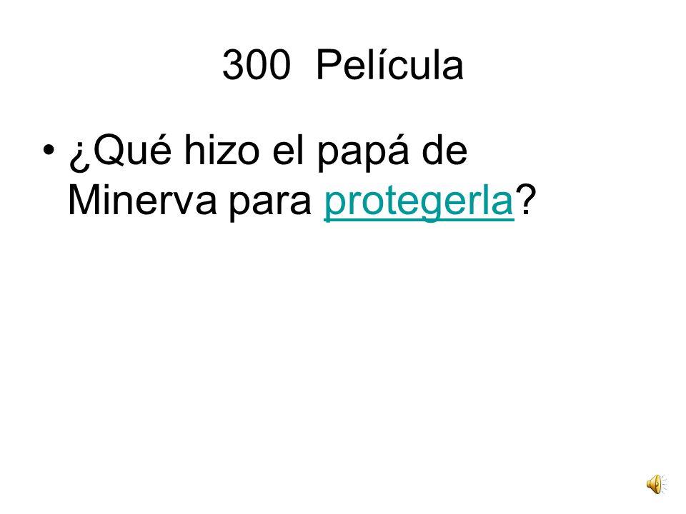 300 Película ¿Qué hizo el papá de Minerva para protegerla?protegerla
