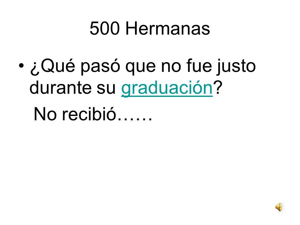 500 Hermanas ¿Qué pasó que no fue justo durante su graduación?graduación No recibió……
