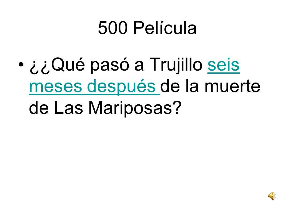 500 Película ¿¿Qué pasó a Trujillo seis meses después de la muerte de Las Mariposas?seis meses después