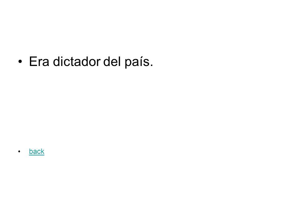 Era dictador del país. back