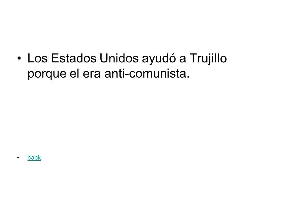 Los Estados Unidos ayudó a Trujillo porque el era anti-comunista. back