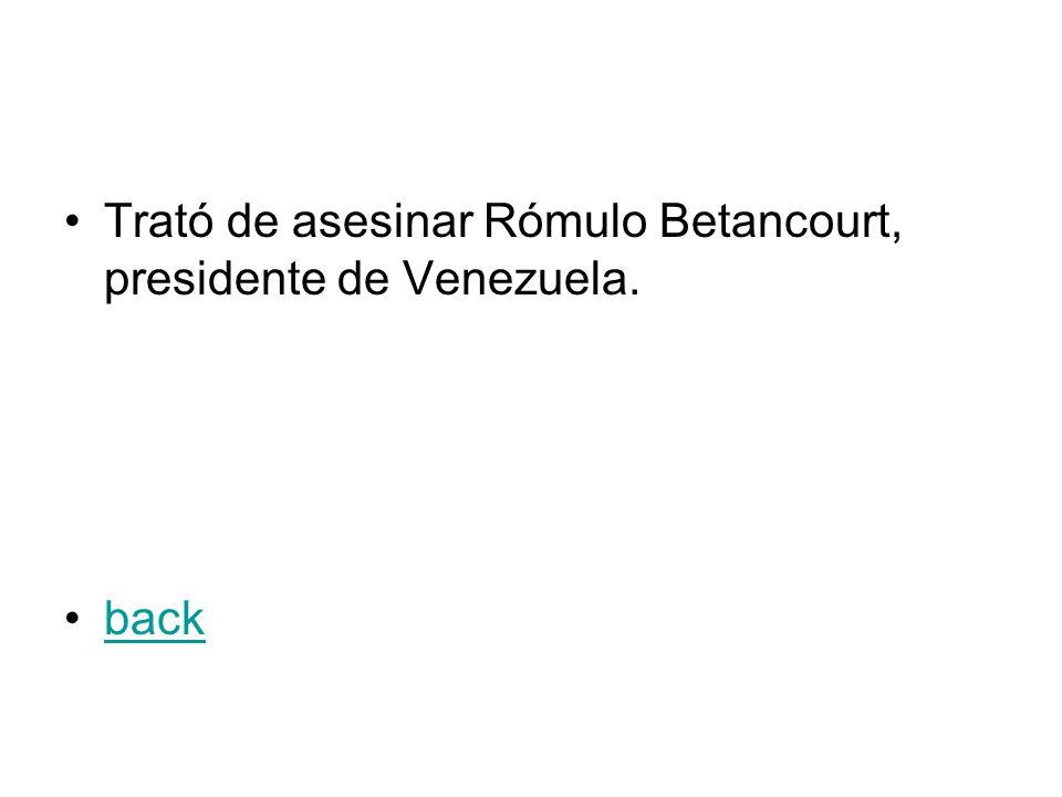 Trató de asesinar Rómulo Betancourt, presidente de Venezuela. back