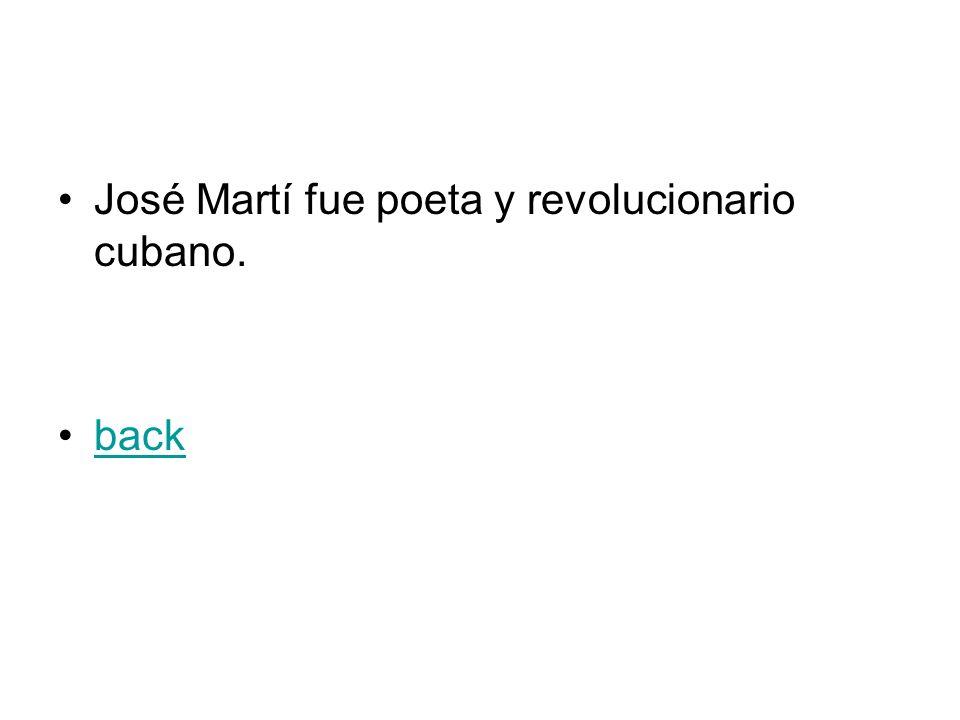 José Martí fue poeta y revolucionario cubano. back