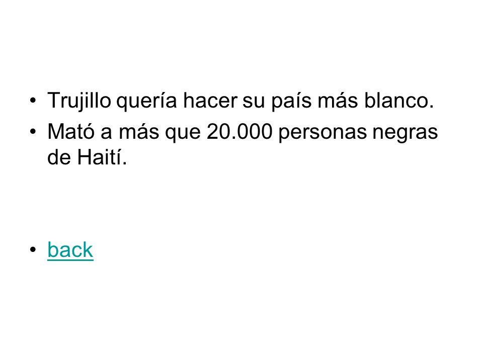Trujillo quería hacer su país más blanco. Mató a más que 20.000 personas negras de Haití. back