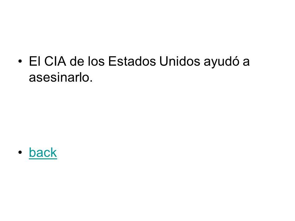 El CIA de los Estados Unidos ayudó a asesinarlo. back