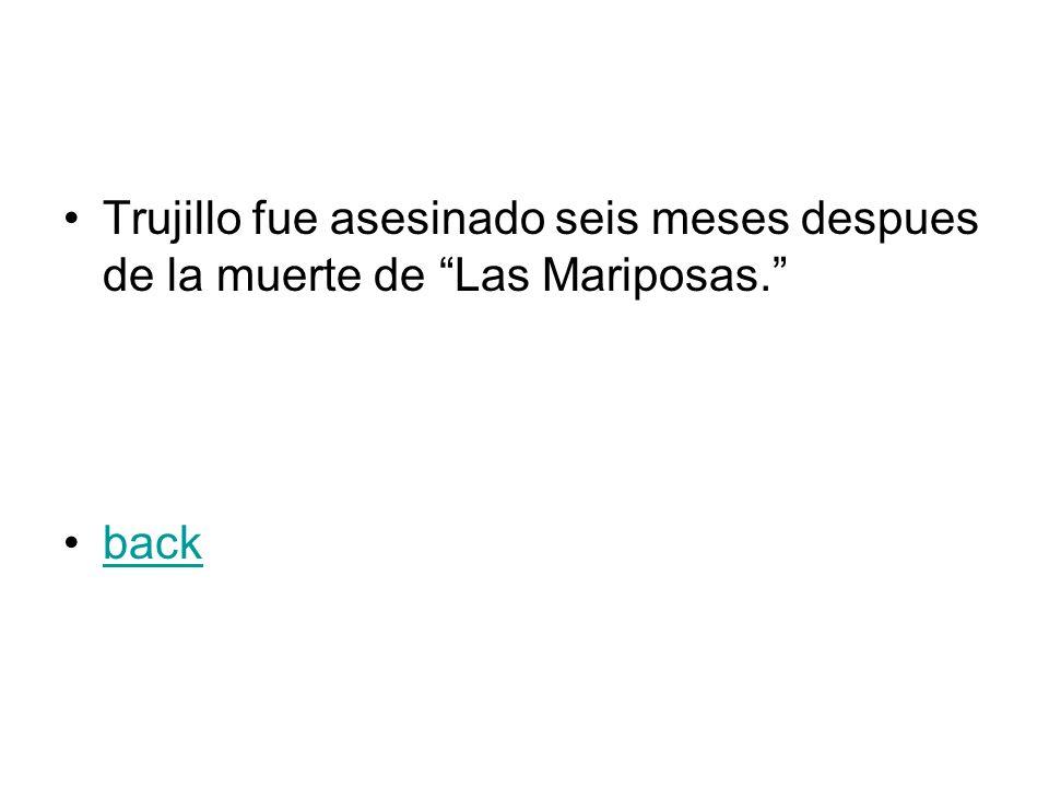 Trujillo fue asesinado seis meses despues de la muerte de Las Mariposas. back