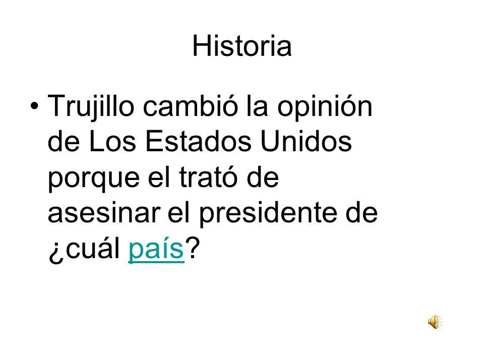 Historia Trujillo cambió la opinión de Los Estados Unidos porque el trató de asesinar el presidente de ¿cuál país?país