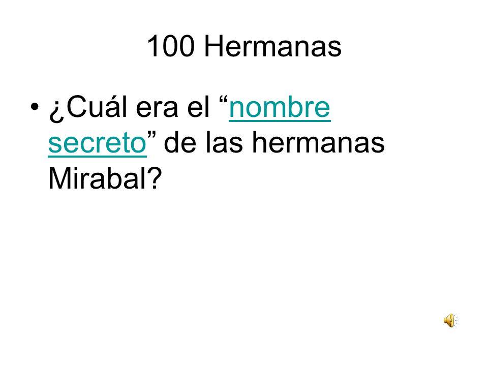 100 Hermanas ¿Cuál era el nombre secreto de las hermanas Mirabal?nombre secreto