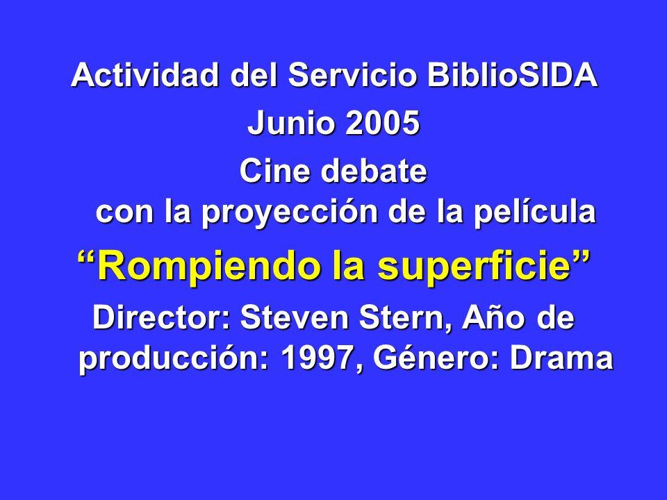 Actividad del Servicio BiblioSIDA Junio 2005 Cine debate con la proyección de la película Rompiendo la superficie Director: Steven Stern, Año de produ