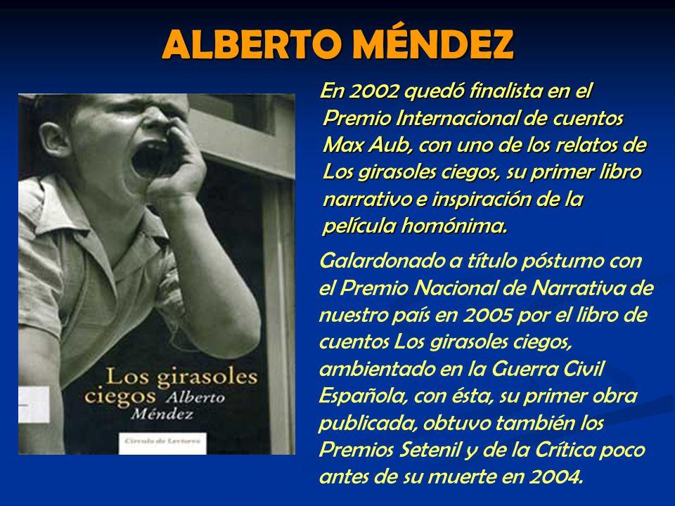 ALBERTO MÉNDEZ En 2002 quedó finalista en el Premio Internacional de cuentos Max Aub, con uno de los relatos de Los girasoles ciegos, su primer libro