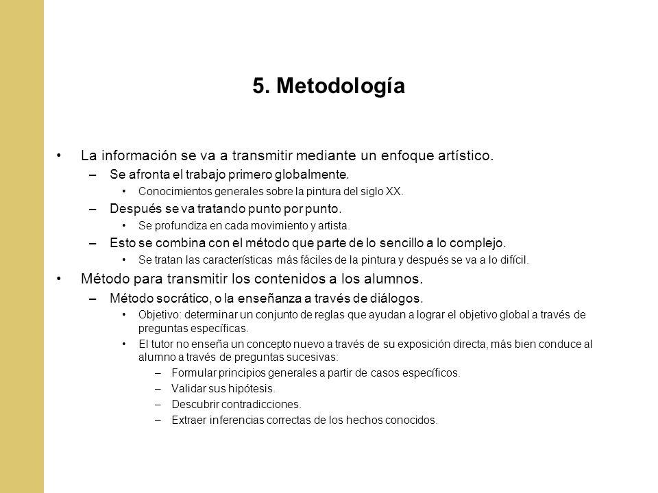 5. Metodología La información se va a transmitir mediante un enfoque artístico. –Se afronta el trabajo primero globalmente. Conocimientos generales so