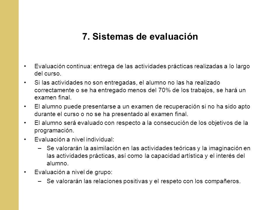 7. Sistemas de evaluación Evaluación continua: entrega de las actividades prácticas realizadas a lo largo del curso. Si las actividades no son entrega
