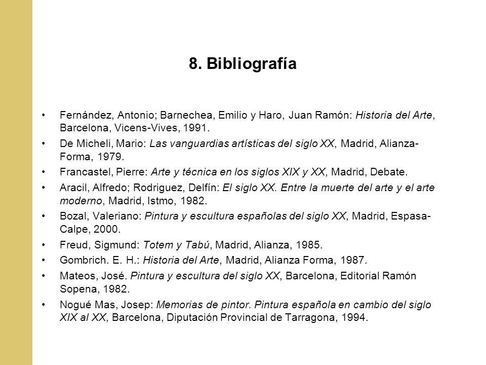 8. Bibliografía Fernández, Antonio; Barnechea, Emilio y Haro, Juan Ramón: Historia del Arte, Barcelona, Vicens-Vives, 1991. De Micheli, Mario: Las van