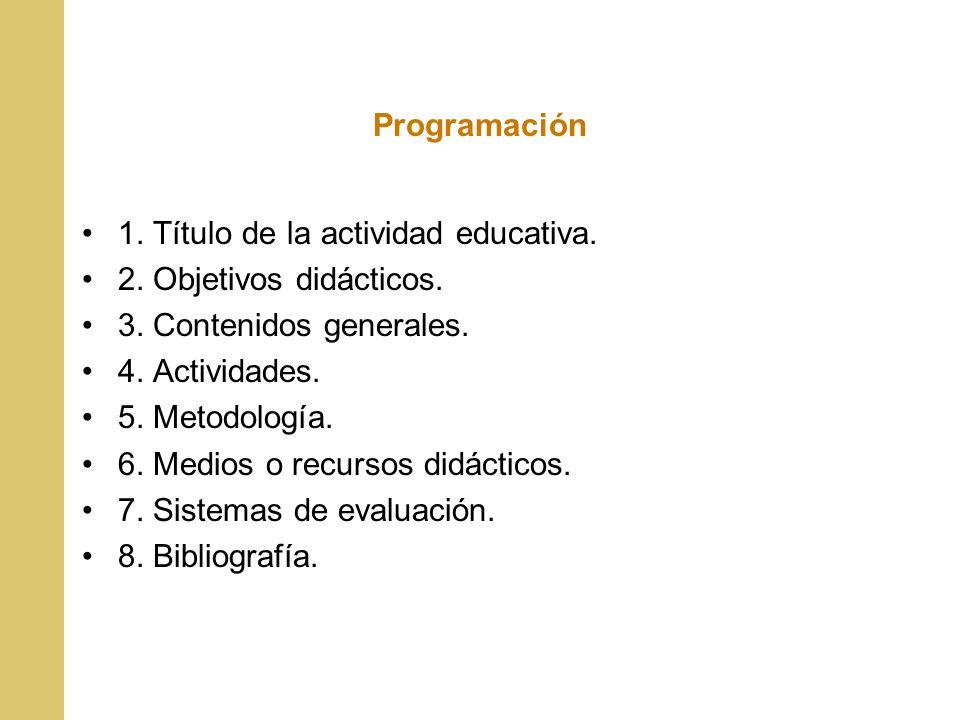 Programación 1. Título de la actividad educativa. 2. Objetivos didácticos. 3. Contenidos generales. 4. Actividades. 5. Metodología. 6. Medios o recurs