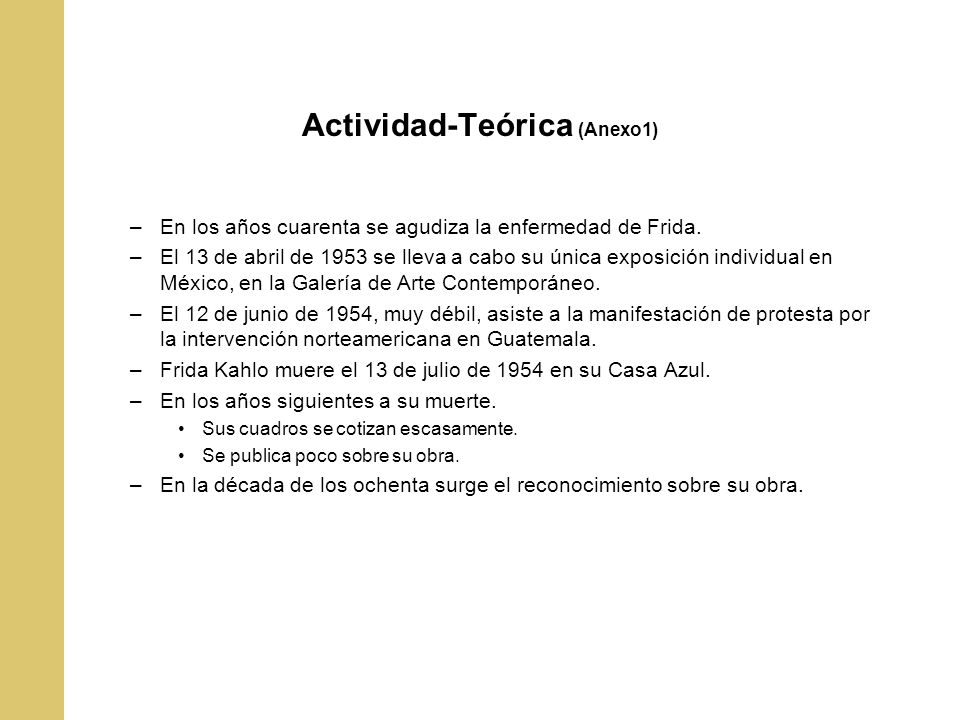 Actividad-Teórica (Anexo1) –En los años cuarenta se agudiza la enfermedad de Frida. –El 13 de abril de 1953 se lleva a cabo su única exposición indivi