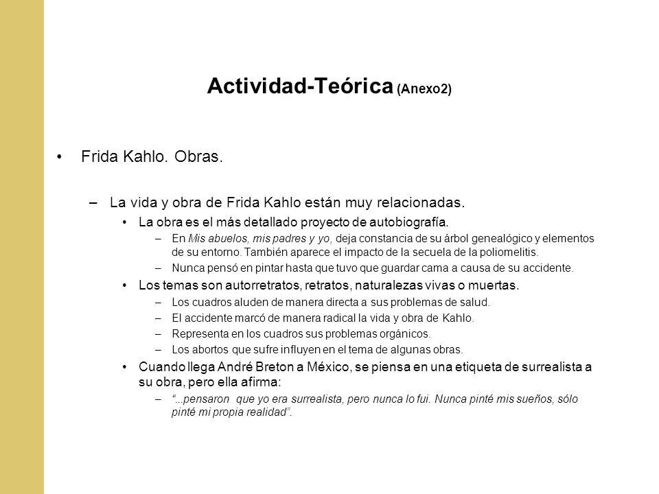 Actividad-Teórica (Anexo2) Frida Kahlo. Obras. –La vida y obra de Frida Kahlo están muy relacionadas. La obra es el más detallado proyecto de autobiog