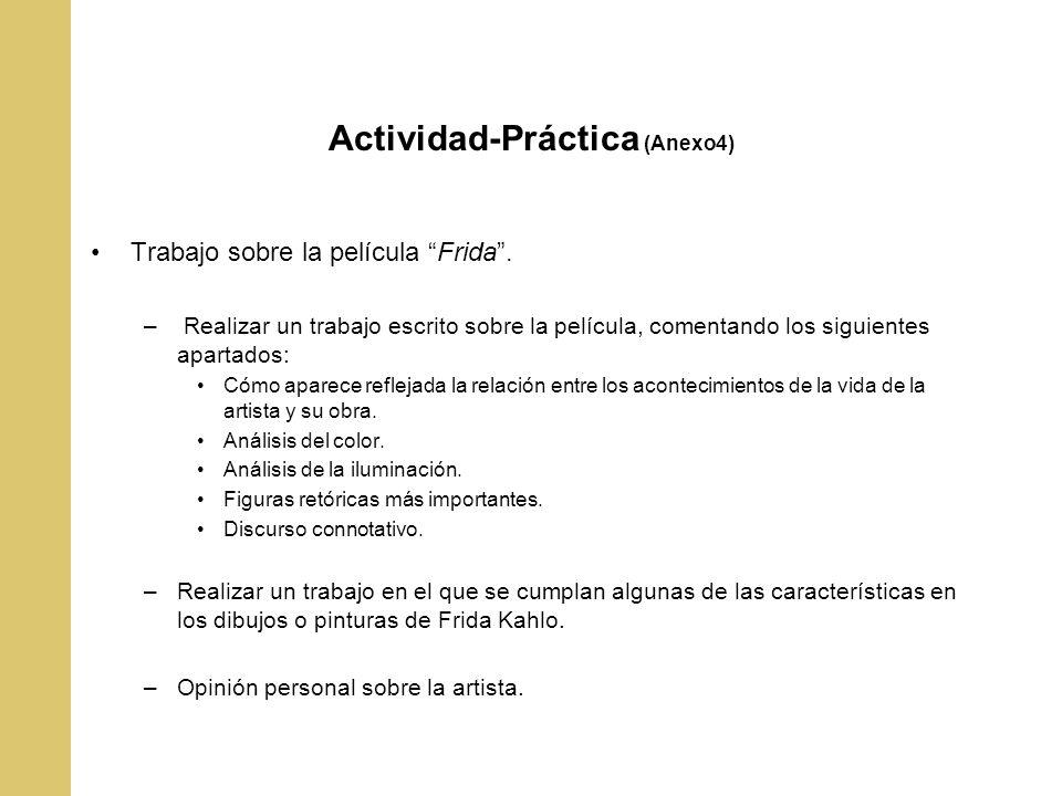 Actividad-Práctica (Anexo4) Trabajo sobre la película Frida. – Realizar un trabajo escrito sobre la película, comentando los siguientes apartados: Cóm