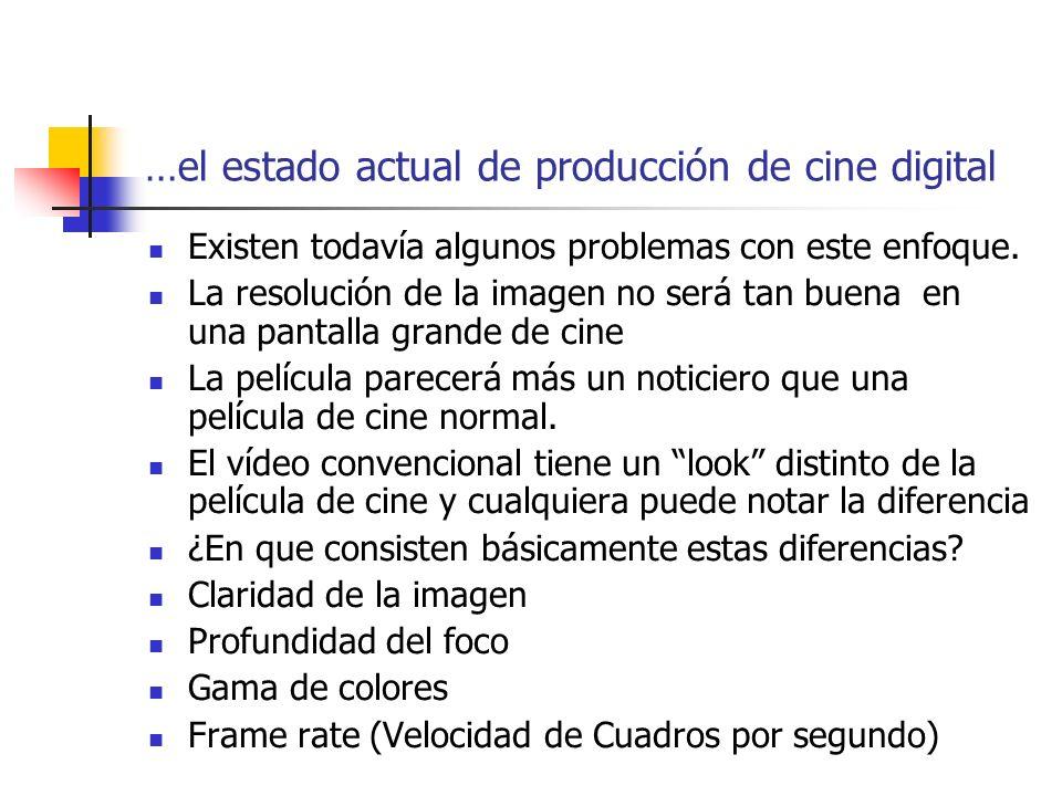 …el estado actual de producción de cine digital Existen todavía algunos problemas con este enfoque. La resolución de la imagen no será tan buena en un