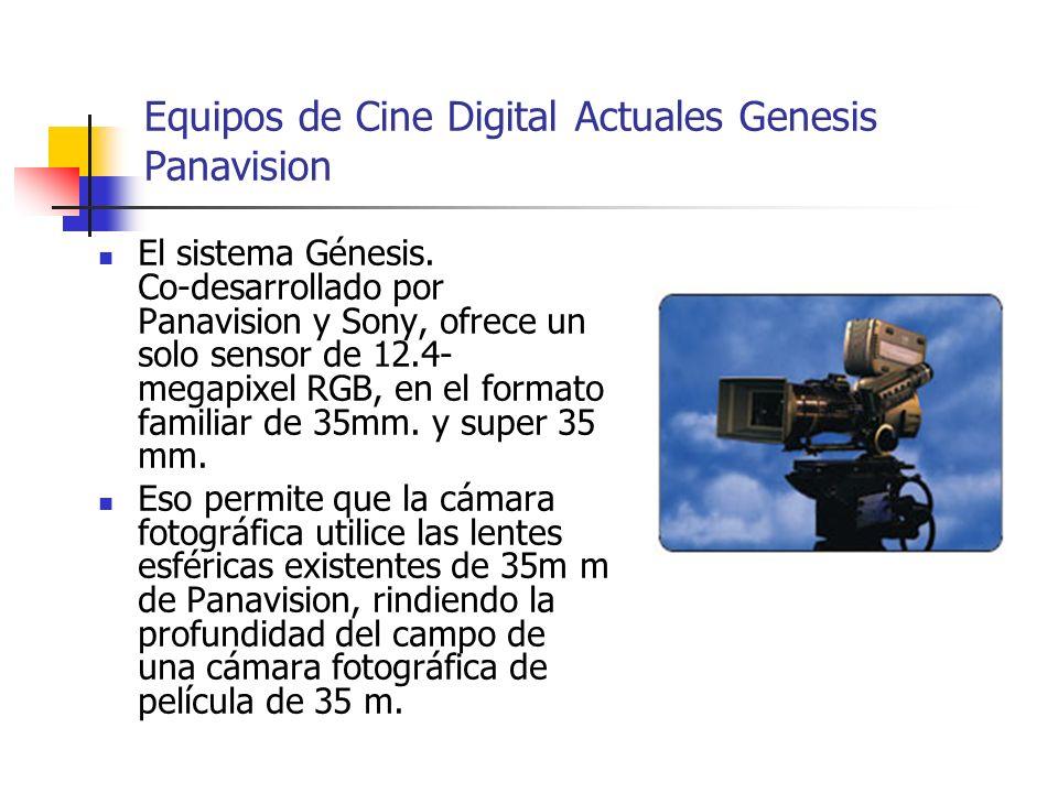 Equipos de Cine Digital Actuales Genesis Panavision El sistema Génesis. Co-desarrollado por Panavision y Sony, ofrece un solo sensor de 12.4- megapixe