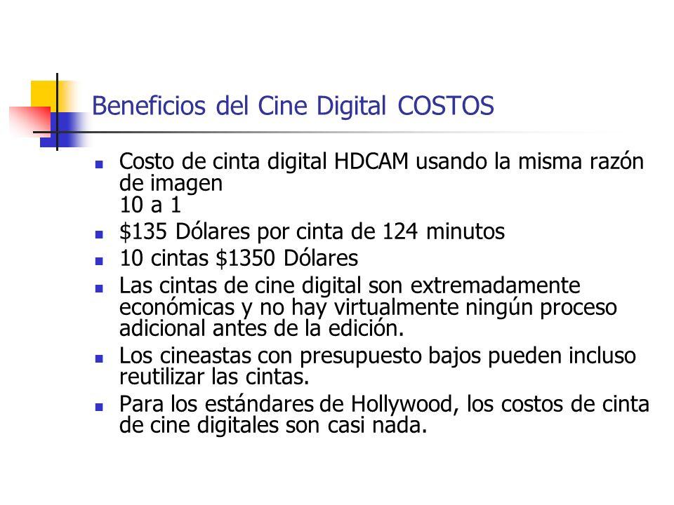 Beneficios del Cine Digital COSTOS Costo de cinta digital HDCAM usando la misma razón de imagen 10 a 1 $135 Dólares por cinta de 124 minutos 10 cintas