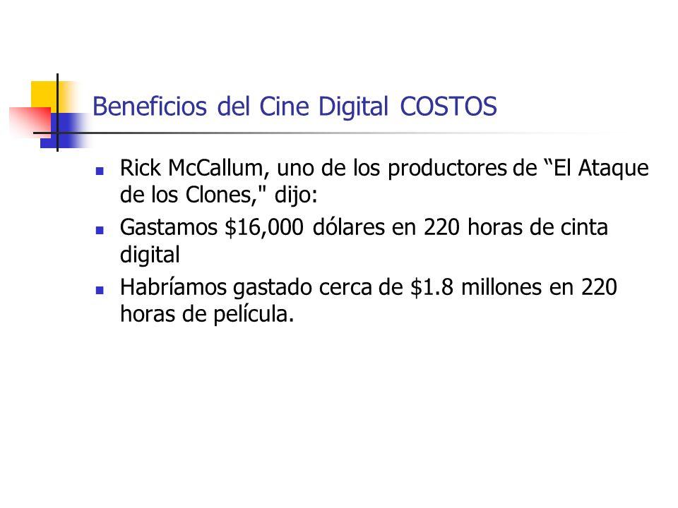 Beneficios del Cine Digital COSTOS Rick McCallum, uno de los productores de El Ataque de los Clones,