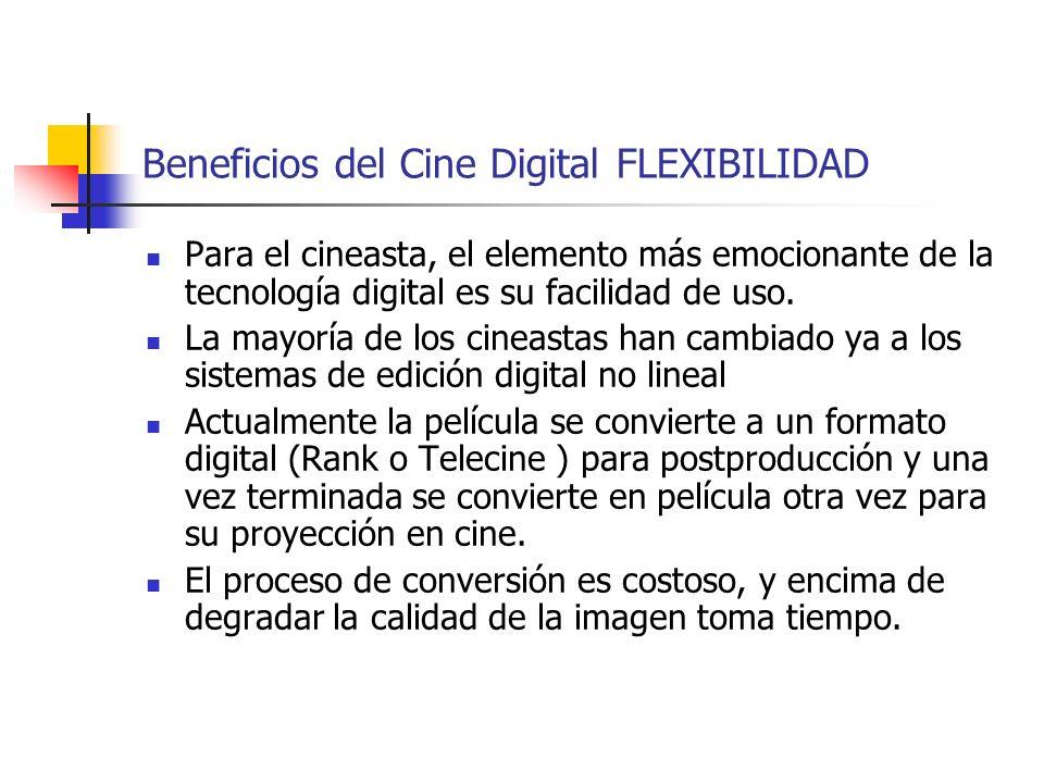 Beneficios del Cine Digital FLEXIBILIDAD Para el cineasta, el elemento más emocionante de la tecnología digital es su facilidad de uso. La mayoría de