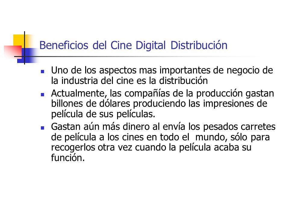 Beneficios del Cine Digital Distribución Uno de los aspectos mas importantes de negocio de la industria del cine es la distribución Actualmente, las c