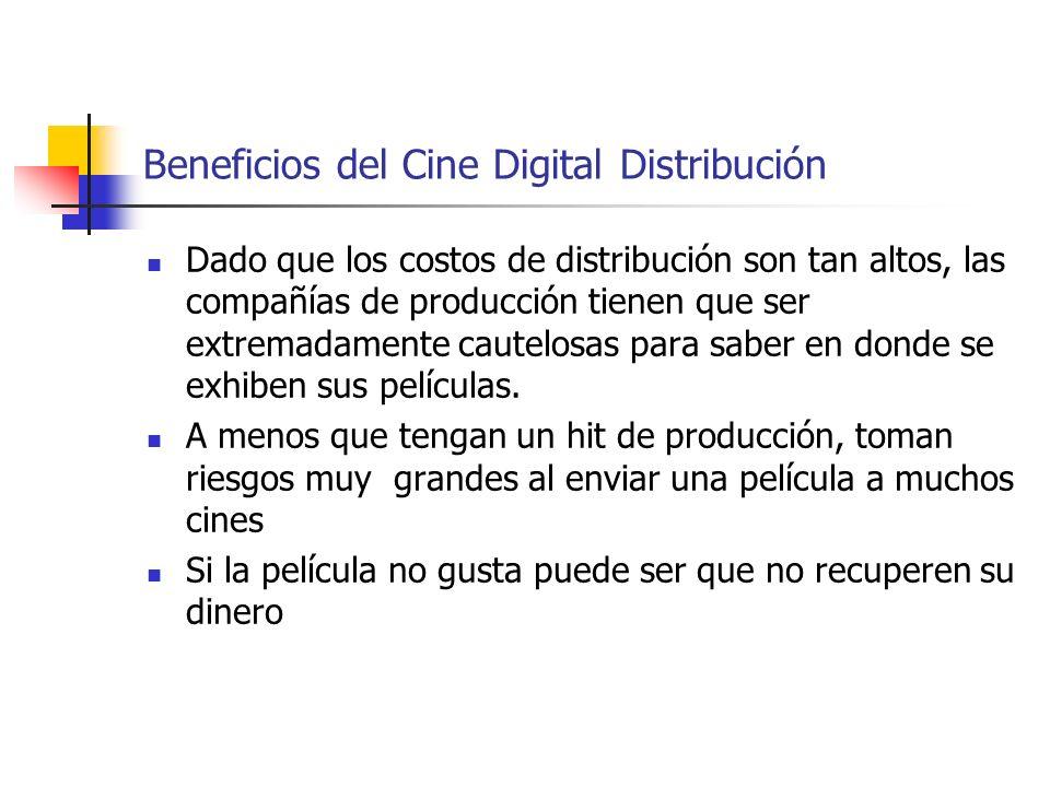 Beneficios del Cine Digital Distribución Dado que los costos de distribución son tan altos, las compañías de producción tienen que ser extremadamente