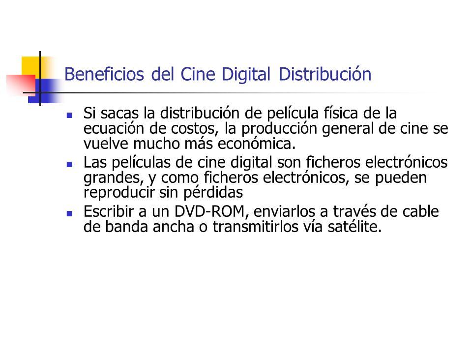 Beneficios del Cine Digital Distribución Si sacas la distribución de película física de la ecuación de costos, la producción general de cine se vuelve