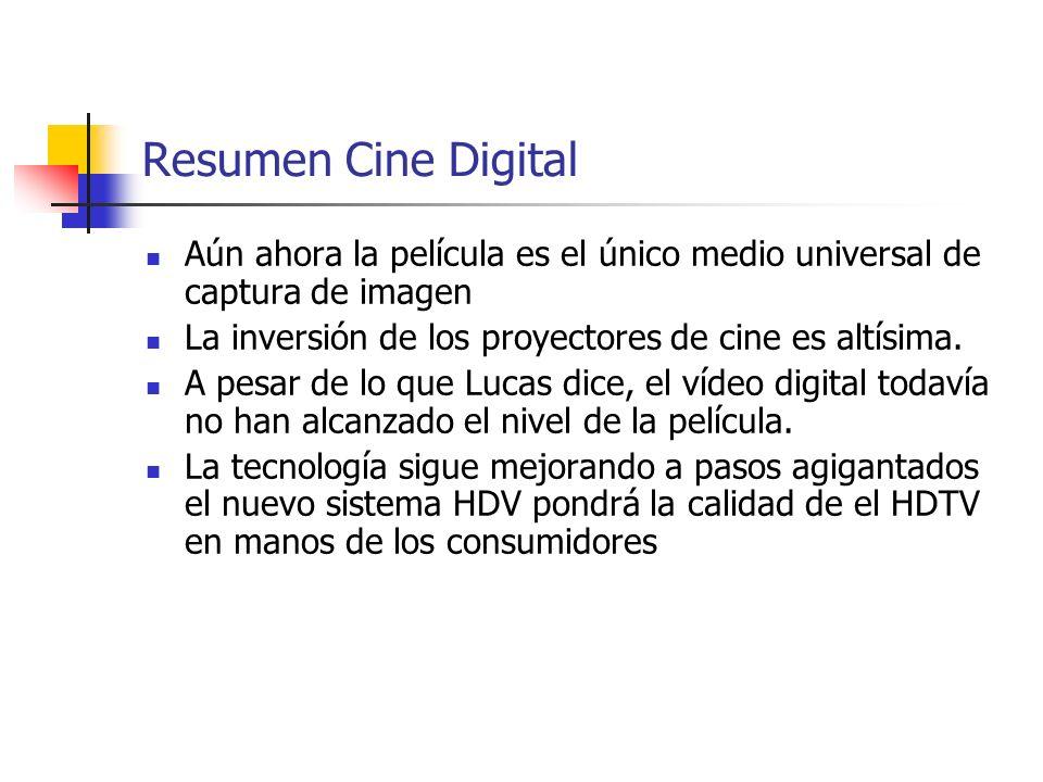 Resumen Cine Digital Aún ahora la película es el único medio universal de captura de imagen La inversión de los proyectores de cine es altísima. A pes