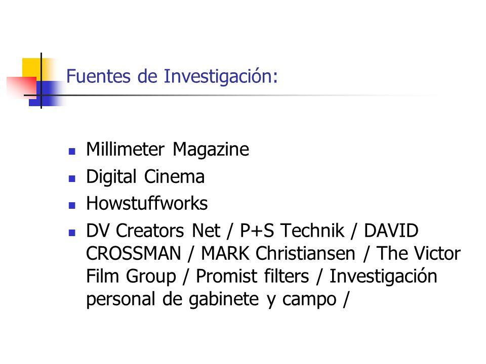 Fuentes de Investigación: Millimeter Magazine Digital Cinema Howstuffworks DV Creators Net / P+S Technik / DAVID CROSSMAN / MARK Christiansen / The Vi