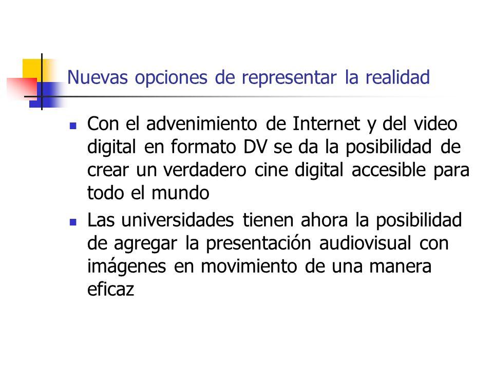 Nuevas opciones de representar la realidad Con el advenimiento de Internet y del video digital en formato DV se da la posibilidad de crear un verdader