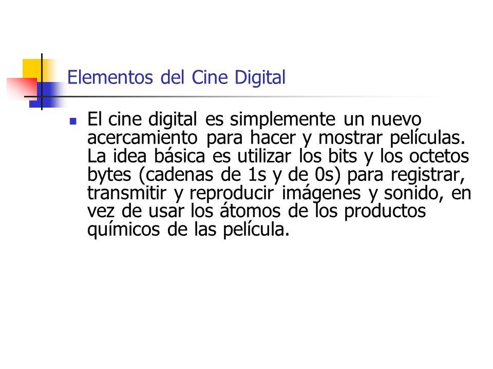 Elementos del Cine Digital El cine digital es simplemente un nuevo acercamiento para hacer y mostrar películas. La idea básica es utilizar los bits y