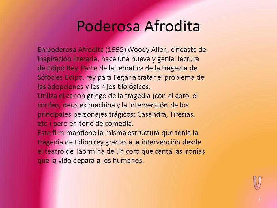 Poderosa Afrodita 6 En poderosa Afrodita (1995) Woody Allen, cineasta de inspiración literaria, hace una nueva y genial lectura de Edipo Rey.