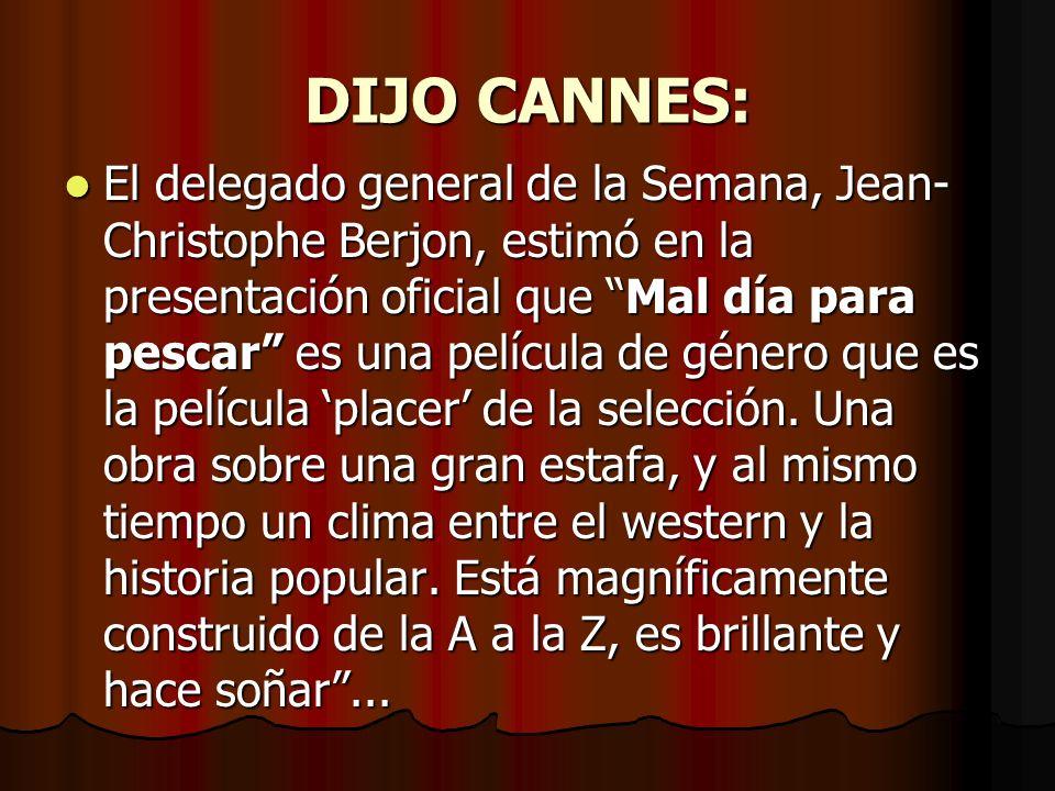 DIJO CANNES: El delegado general de la Semana, Jean- Christophe Berjon, estimó en la presentación oficial que Mal día para pescar es una película de género que es la película placer de la selección.