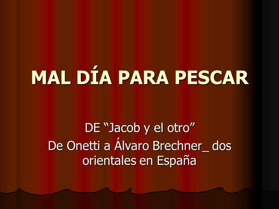 MAL DÍA PARA PESCAR DE Jacob y el otro De Onetti a Álvaro Brechner_ dos orientales en España