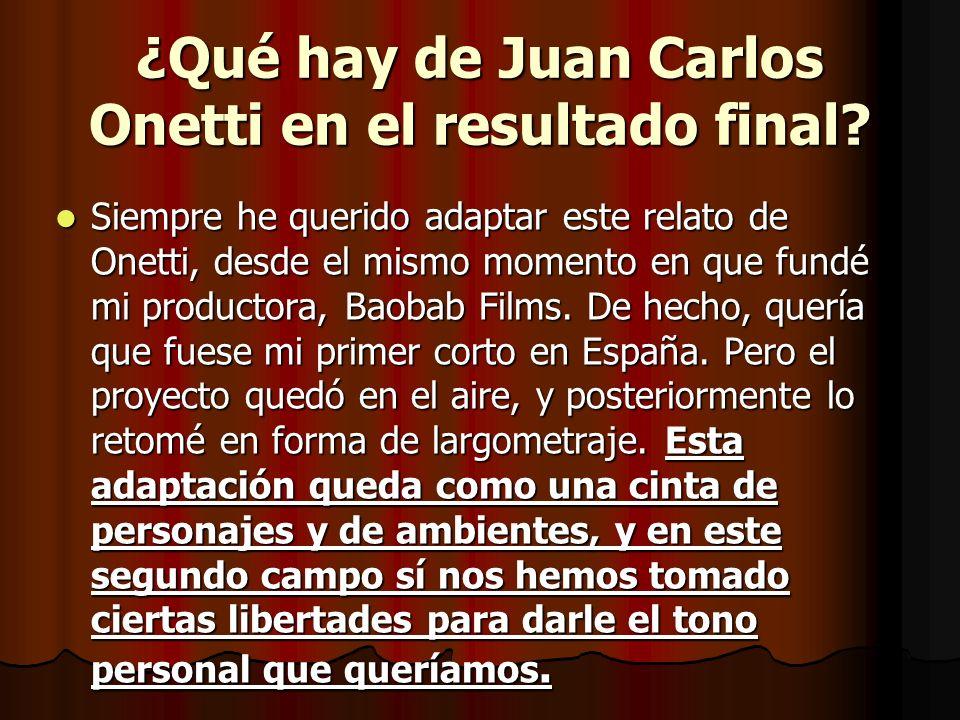 ¿Qué hay de Juan Carlos Onetti en el resultado final.