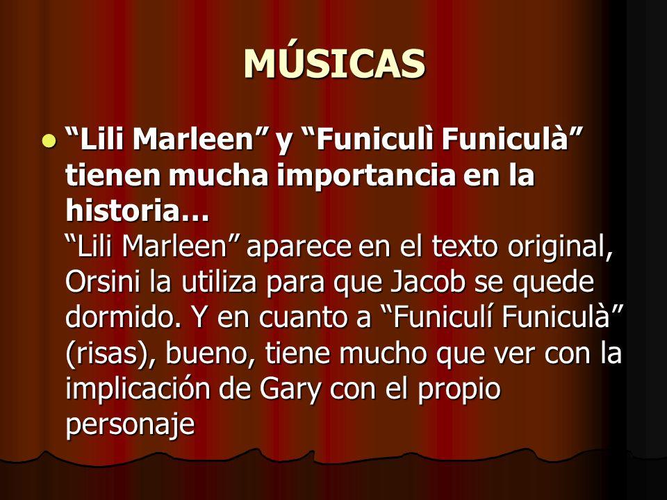 MÚSICAS Lili Marleen y Funiculì Funiculà tienen mucha importancia en la historia… Lili Marleen aparece en el texto original, Orsini la utiliza para que Jacob se quede dormido.