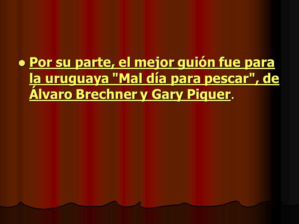 Por su parte, el mejor guión fue para la uruguaya Mal día para pescar , de Álvaro Brechner y Gary Piquer.