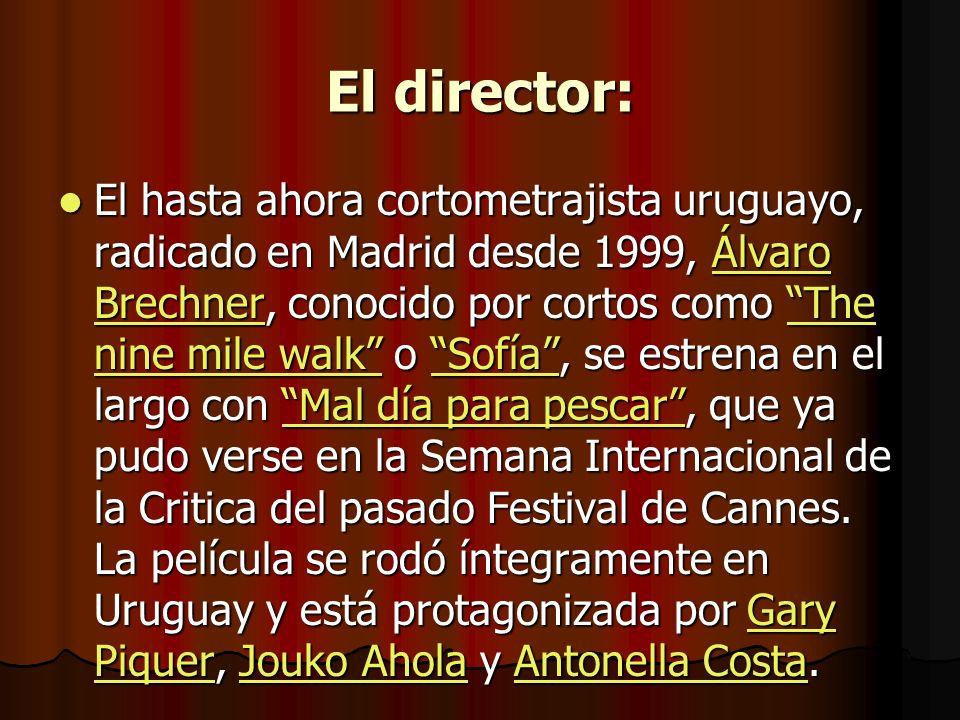El director: El hasta ahora cortometrajista uruguayo, radicado en Madrid desde 1999, Álvaro Brechner, conocido por cortos como The nine mile walk o Sofía, se estrena en el largo con Mal día para pescar, que ya pudo verse en la Semana Internacional de la Critica del pasado Festival de Cannes.
