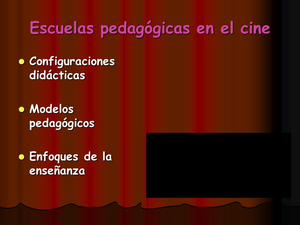 Escuelas pedagógicas en el cine Configuraciones didácticas Configuraciones didácticas Modelos pedagógicos Modelos pedagógicos Enfoques de la enseñanza