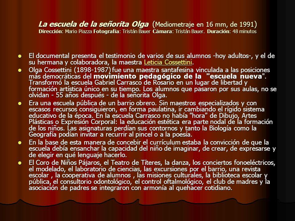 La escuela de la señorita Olga ( Mediometraje en 16 mm, de 1991 ) Dirección: Mario Piazza Fotografía: Tristán Bauer Cámara: Tristán Bauer. Duración: 4