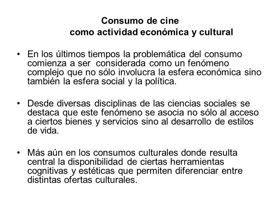 Consumo de cine como actividad económica y cultural En los últimos tiempos la problemática del consumo comienza a ser considerada como un fenómeno complejo que no sólo involucra la esfera económica sino también la esfera social y la política.