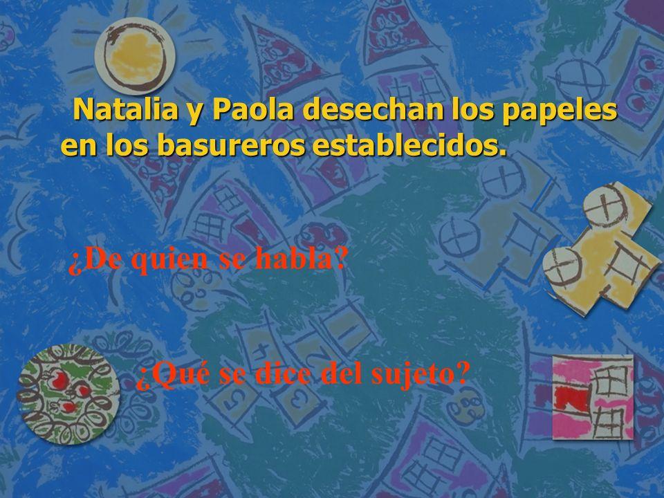 Natalia y Paola desechan los papeles en los basureros establecidos. Natalia y Paola desechan los papeles en los basureros establecidos. ¿De quien se h