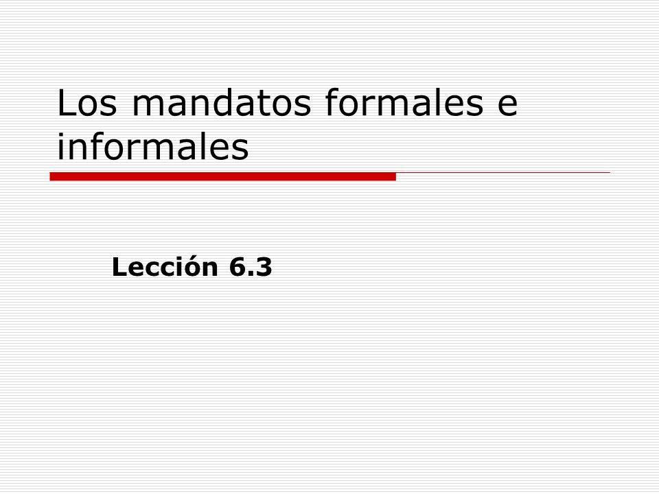 Los mandatos formales e informales Lección 6.3