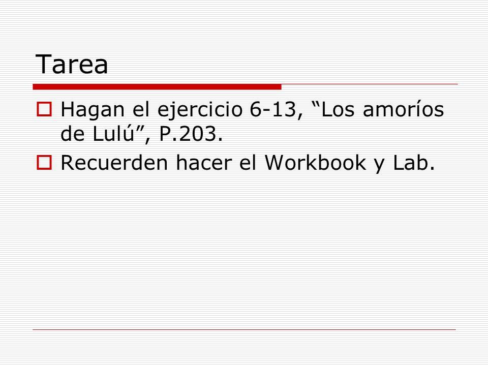 Tarea Hagan el ejercicio 6-13, Los amoríos de Lulú, P.203. Recuerden hacer el Workbook y Lab.