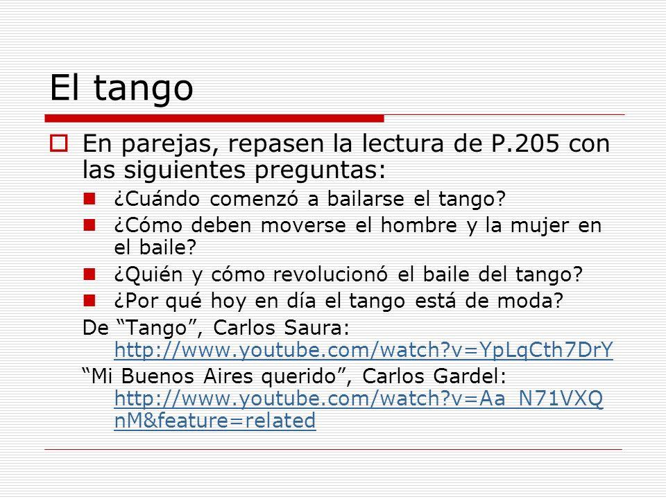 El tango En parejas, repasen la lectura de P.205 con las siguientes preguntas: ¿Cuándo comenzó a bailarse el tango.