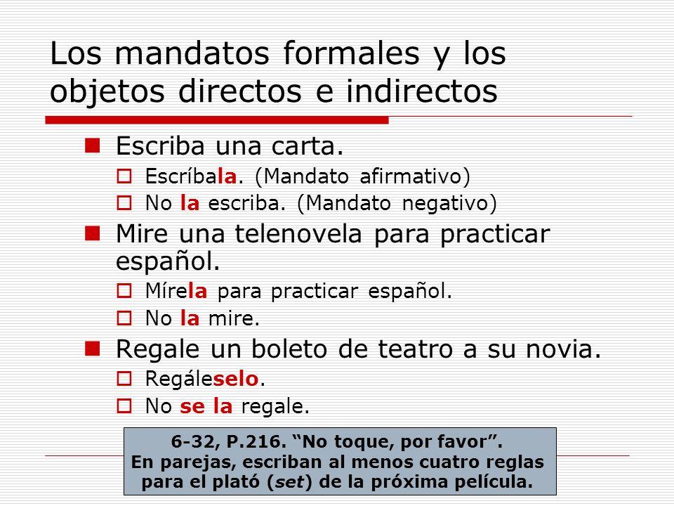Mandatos informales (P.218) La mayoría de los mandatos afirmativos se conjugan igual que la 3ª persona del singular del presente indicativo.