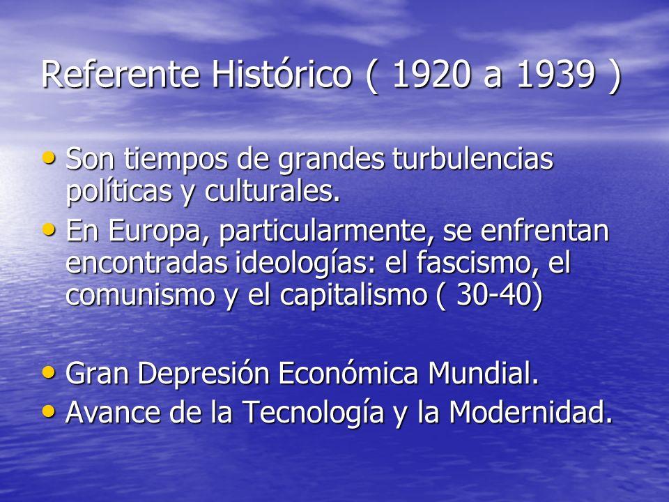 Referente Histórico ( 1920 a 1939 ) Son tiempos de grandes turbulencias políticas y culturales. Son tiempos de grandes turbulencias políticas y cultur